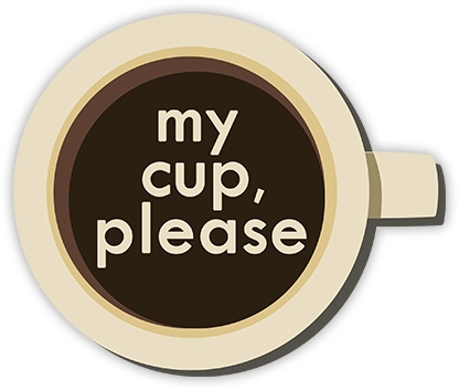 My cup please